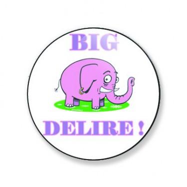 Badge big délire 59 mm